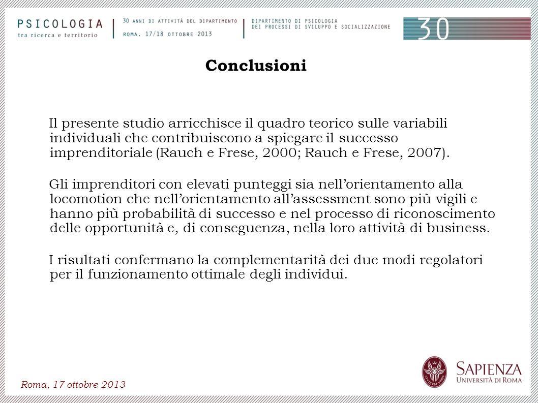 Roma, 17 ottobre 2013 Conclusioni Il presente studio arricchisce il quadro teorico sulle variabili individuali che contribuiscono a spiegare il succes