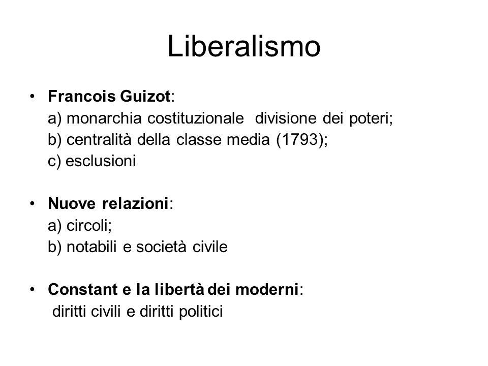 Liberalismo Francois Guizot: a) monarchia costituzionale divisione dei poteri; b) centralità della classe media (1793); c) esclusioni Nuove relazioni: