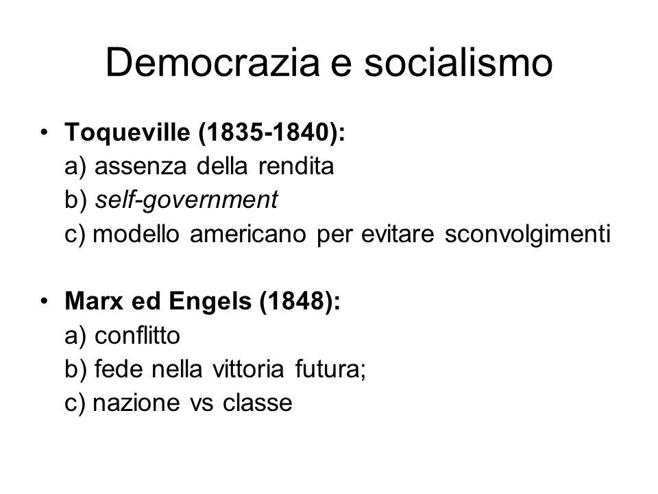 Democrazia e socialismo Toqueville (1835-1840): a) assenza della rendita b) self-government c) modello americano per evitare sconvolgimenti Marx ed En