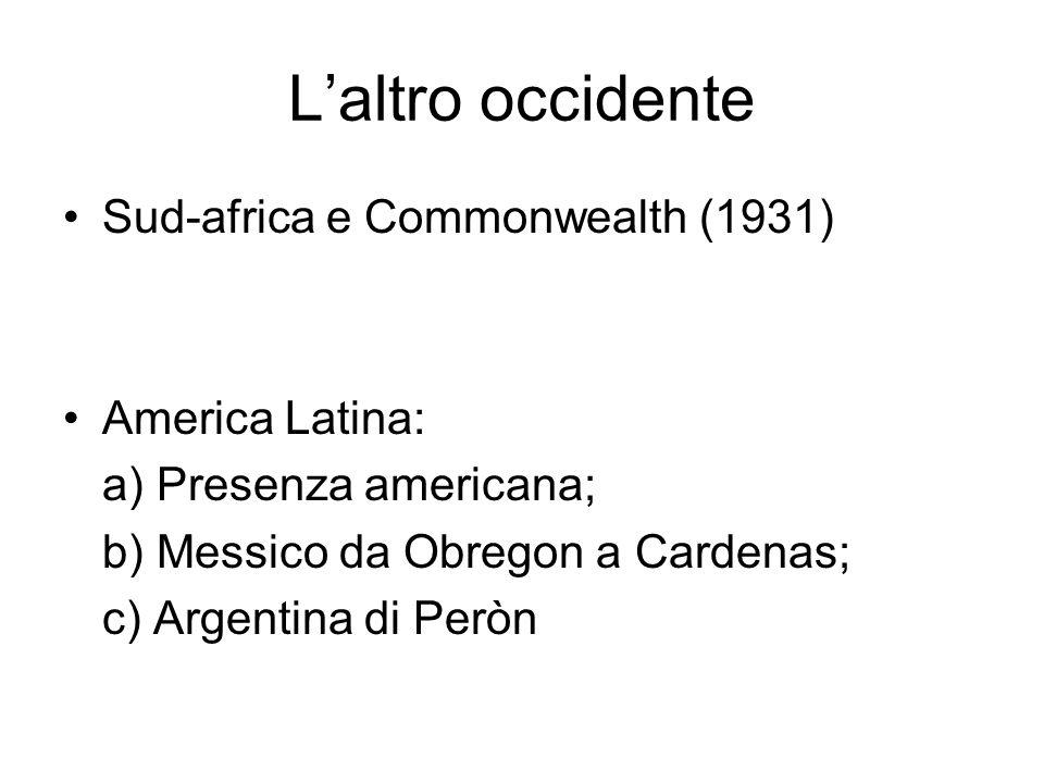 Laltro occidente Sud-africa e Commonwealth (1931) America Latina: a) Presenza americana; b) Messico da Obregon a Cardenas; c) Argentina di Peròn