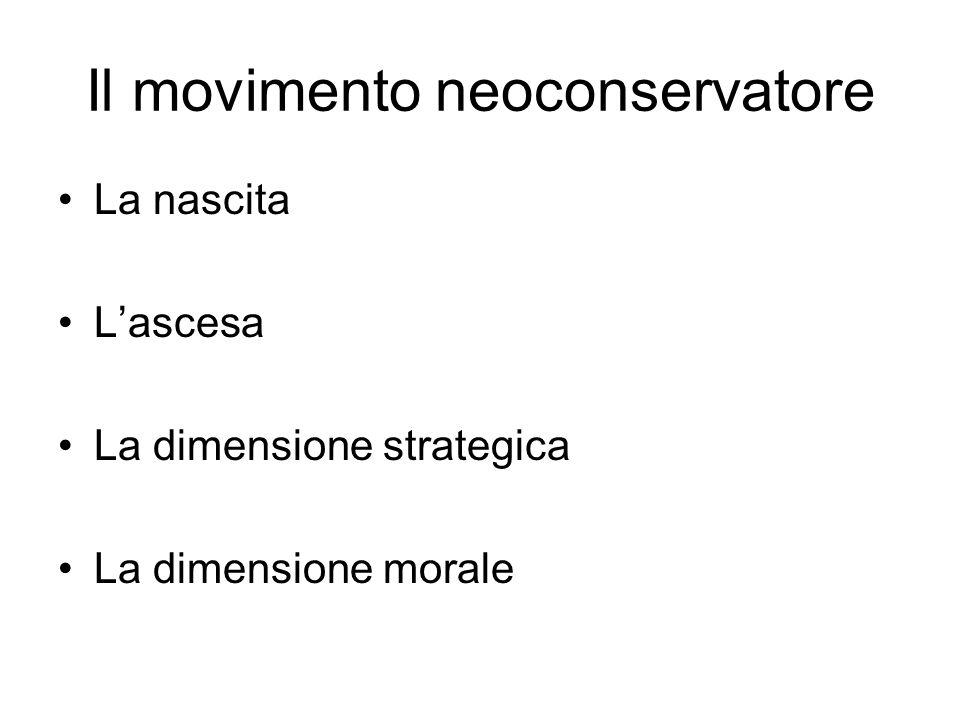 Il movimento neoconservatore La nascita Lascesa La dimensione strategica La dimensione morale