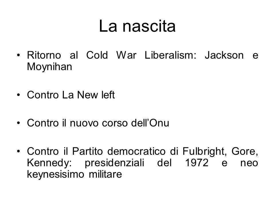 La nascita Ritorno al Cold War Liberalism: Jackson e Moynihan Contro La New left Contro il nuovo corso dellOnu Contro il Partito democratico di Fulbright, Gore, Kennedy: presidenziali del 1972 e neo keynesisimo militare