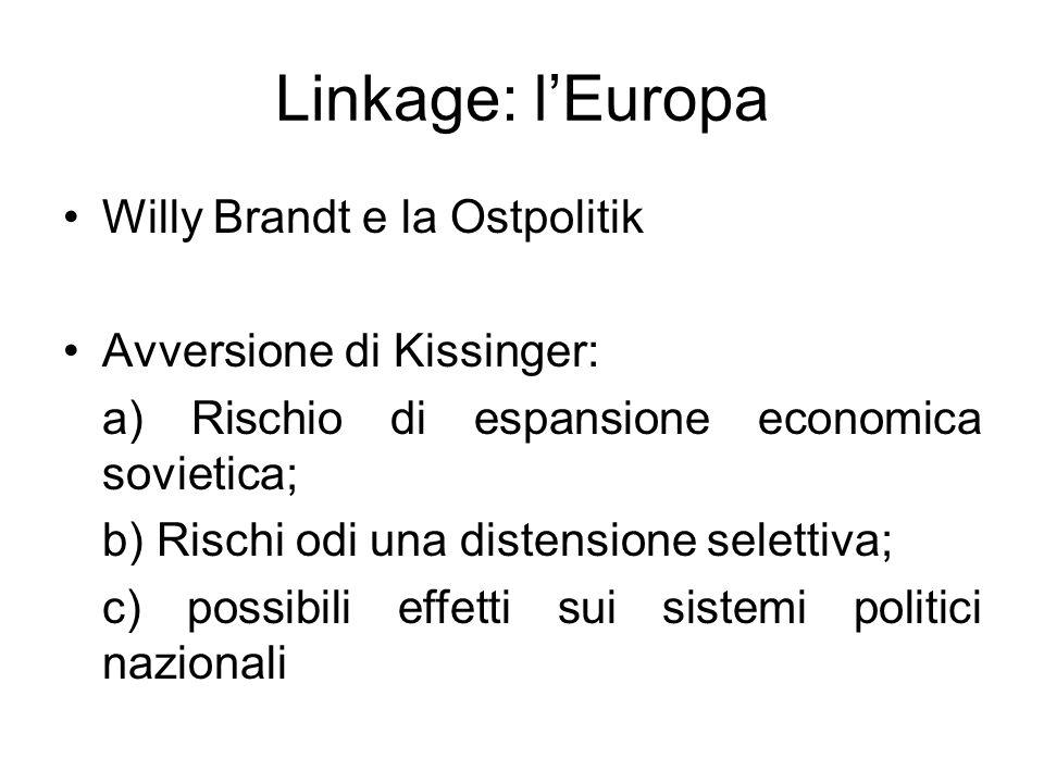 Linkage: lEuropa Willy Brandt e la Ostpolitik Avversione di Kissinger: a) Rischio di espansione economica sovietica; b) Rischi odi una distensione selettiva; c) possibili effetti sui sistemi politici nazionali