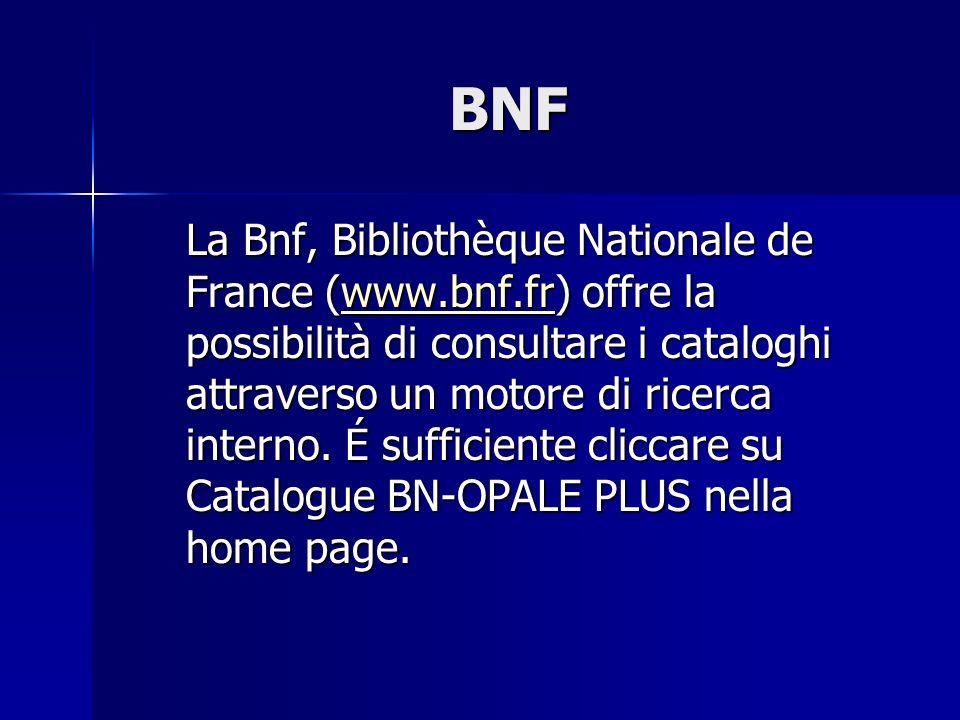 BNF La Bnf, Bibliothèque Nationale de France (www.bnf.fr) offre la possibilità di consultare i cataloghi attraverso un motore di ricerca interno. É su