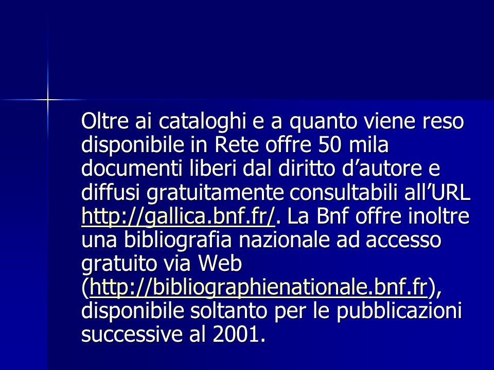 Oltre ai cataloghi e a quanto viene reso disponibile in Rete offre 50 mila documenti liberi dal diritto dautore e diffusi gratuitamente consultabili a