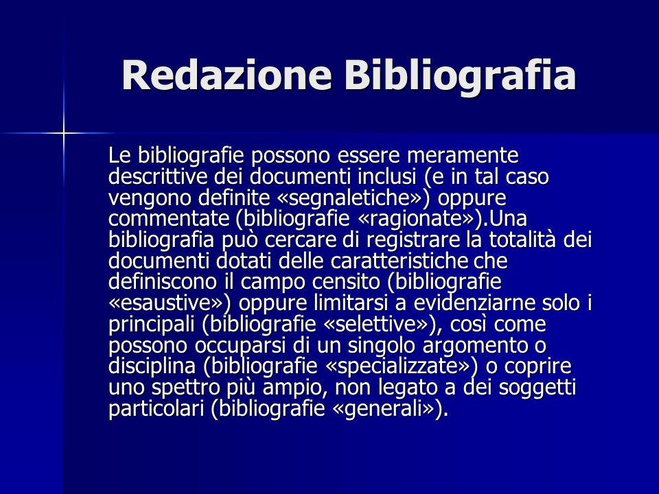 Redazione Bibliografia Le bibliografie possono essere meramente descrittive dei documenti inclusi (e in tal caso vengono definite «segnaletiche») oppu