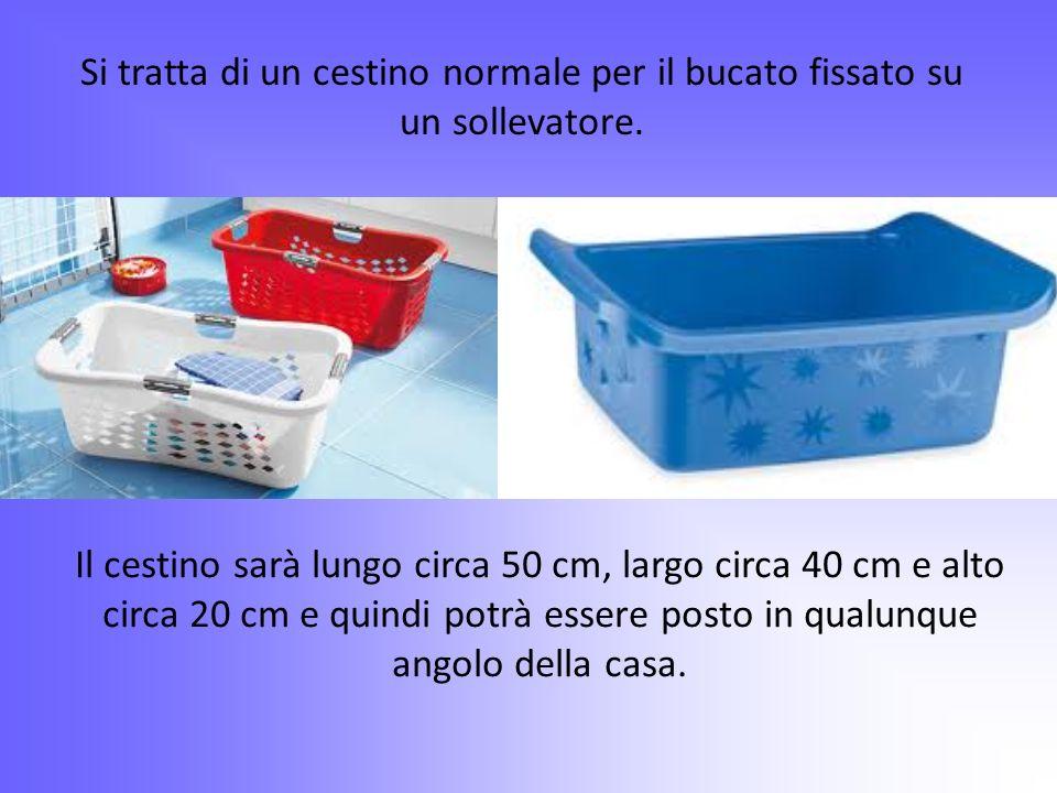 Si tratta di un cestino normale per il bucato fissato su un sollevatore. Il cestino sarà lungo circa 50 cm, largo circa 40 cm e alto circa 20 cm e qui