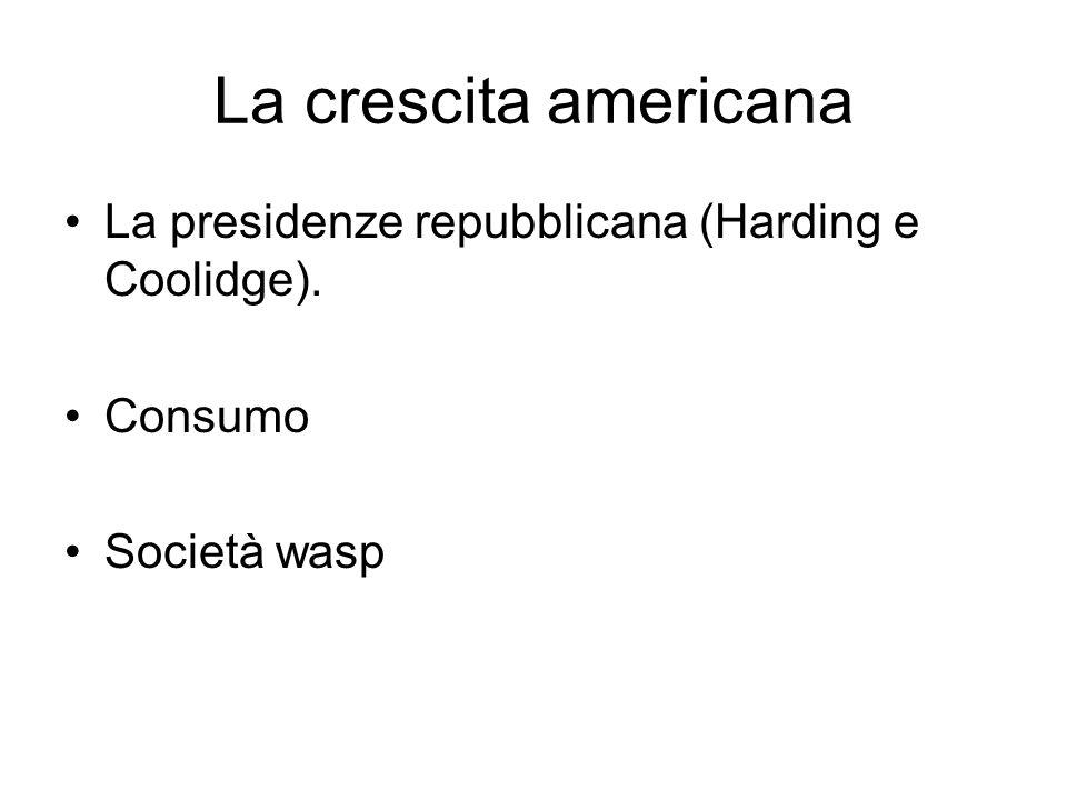 La crescita americana La presidenze repubblicana (Harding e Coolidge). Consumo Società wasp