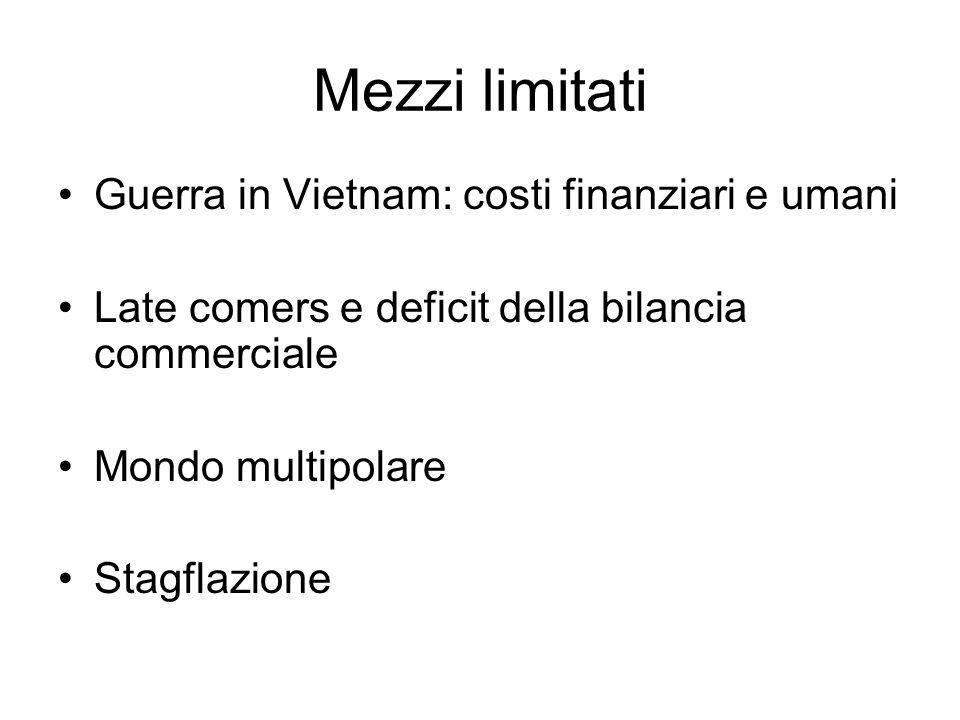 Mezzi limitati Guerra in Vietnam: costi finanziari e umani Late comers e deficit della bilancia commerciale Mondo multipolare Stagflazione