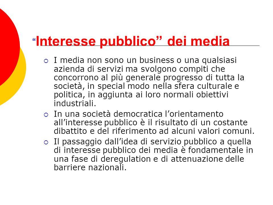 Interesse pubblico dei media I media non sono un business o una qualsiasi azienda di servizi ma svolgono compiti che concorrono al più generale progresso di tutta la società, in special modo nella sfera culturale e politica, in aggiunta ai loro normali obiettivi industriali.