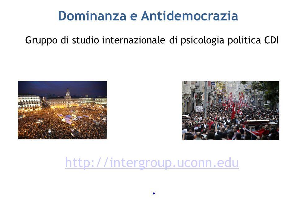 Dominanza e Antidemocrazia Gruppo di studio internazionale di psicologia politica CDI http://intergroup.uconn.edu.