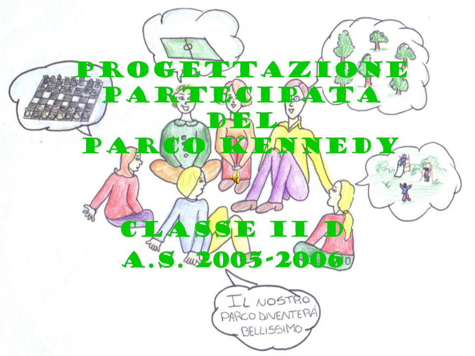 PROGETTAZIONE PARTECIPATA del PARCO KENNEDY CLASSE II D A.S. 2005-2006