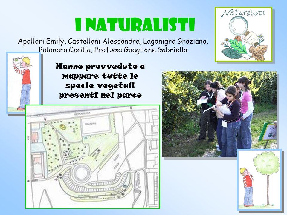 I NATURALISTI Apolloni Emily, Castellani Alessandra, Lagonigro Graziana, Polonara Cecilia, Prof.ssa Guaglione Gabriella Hanno provveduto a mappare tutte le specie vegetali presenti nel parco