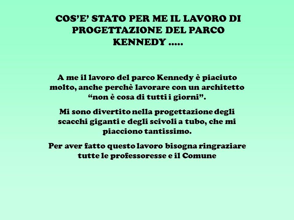 COSE STATO PER ME IL LAVORO DI PROGETTAZIONE DEL PARCO KENNEDY …..