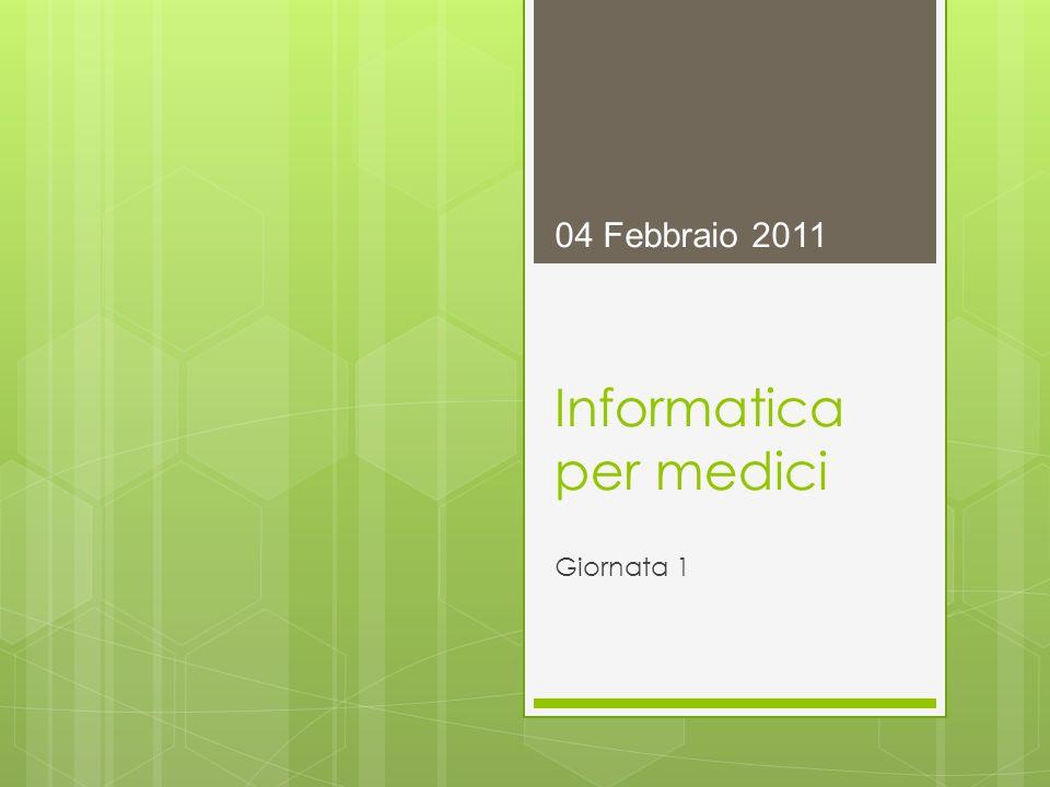 Informatica per medici Giornata 1 04 Febbraio 2011