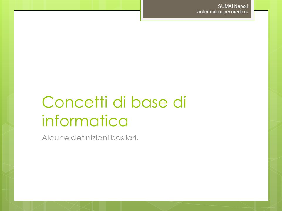 Informatica? INFORMATICA INFORMAzione + automaTICA SUMAI Napoli «informatica per medici»