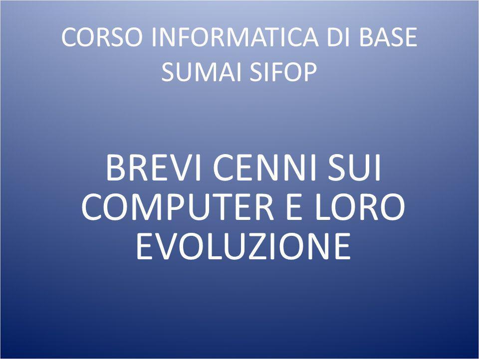 CORSO INFORMATICA DI BASE SUMAI SIFOP BREVI CENNI SUI COMPUTER E LORO EVOLUZIONE