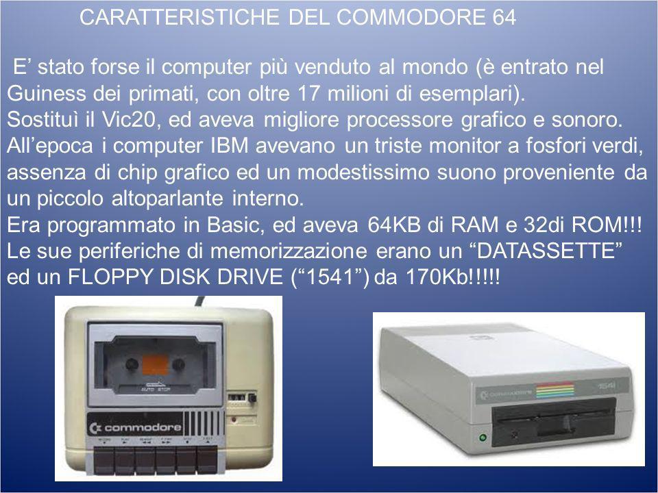 CARATTERISTICHE DEL COMMODORE 64 E stato forse il computer più venduto al mondo (è entrato nel Guiness dei primati, con oltre 17 milioni di esemplari)