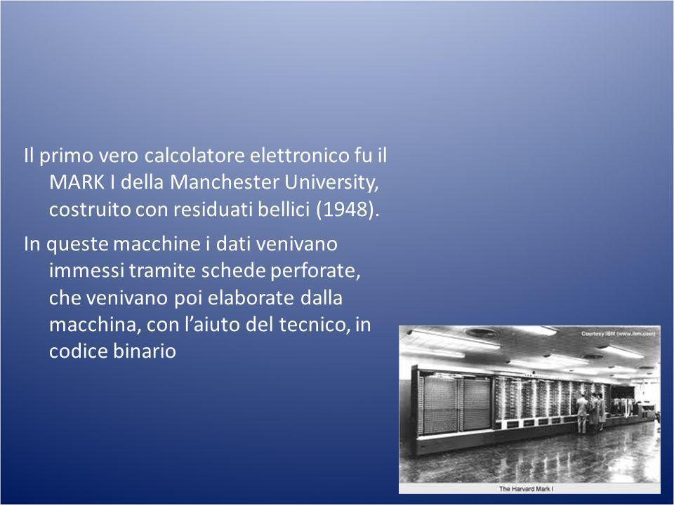 Il primo vero calcolatore elettronico fu il MARK I della Manchester University, costruito con residuati bellici (1948). In queste macchine i dati veni