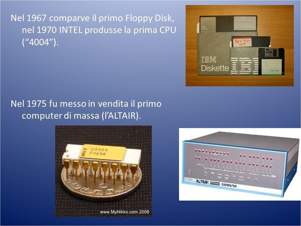 Nel 1967 comparve il primo Floppy Disk, nel 1970 INTEL produsse la prima CPU (4004). Nel 1975 fu messo in vendita il primo computer di massa (lALTAIR)