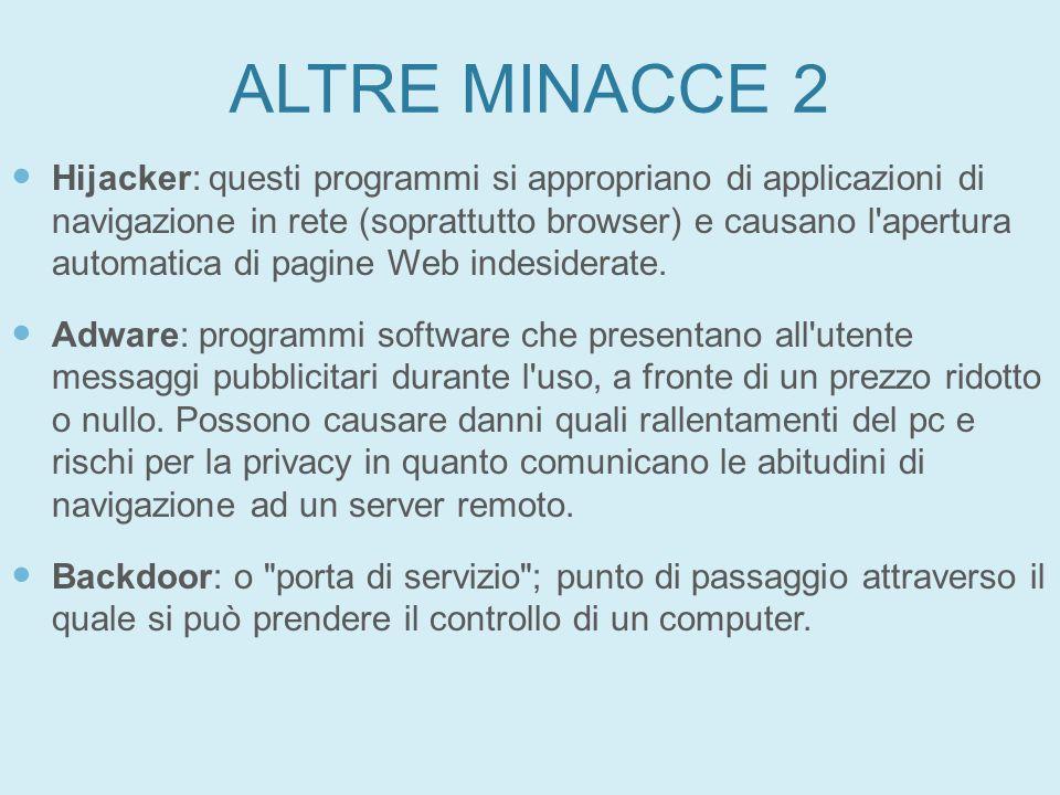 ALTRE MINACCE 2 Hijacker: questi programmi si appropriano di applicazioni di navigazione in rete (soprattutto browser) e causano l'apertura automatica