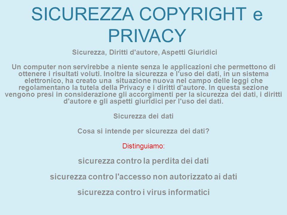 SICUREZZA COPYRIGHT e PRIVACY Sicurezza, Diritti d'autore, Aspetti Giuridici Un computer non servirebbe a niente senza le applicazioni che permettono