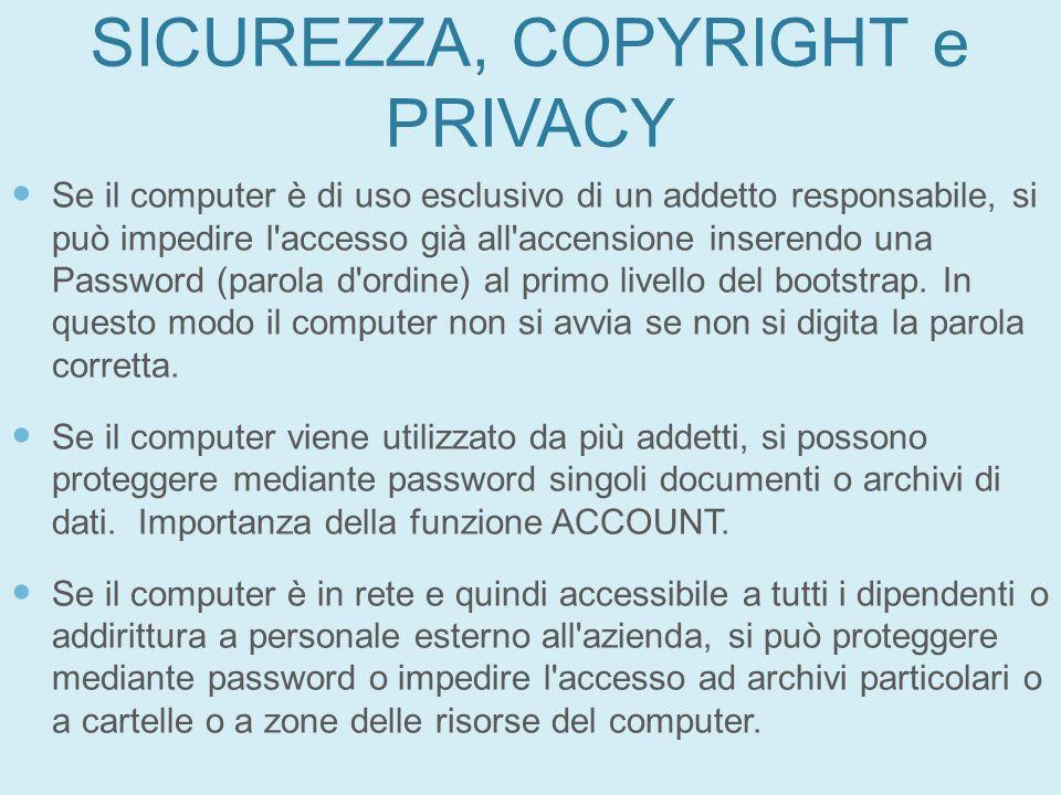 SICUREZZA, COPYRIGHT e PRIVACY Se il computer è di uso esclusivo di un addetto responsabile, si può impedire l'accesso già all'accensione inserendo un