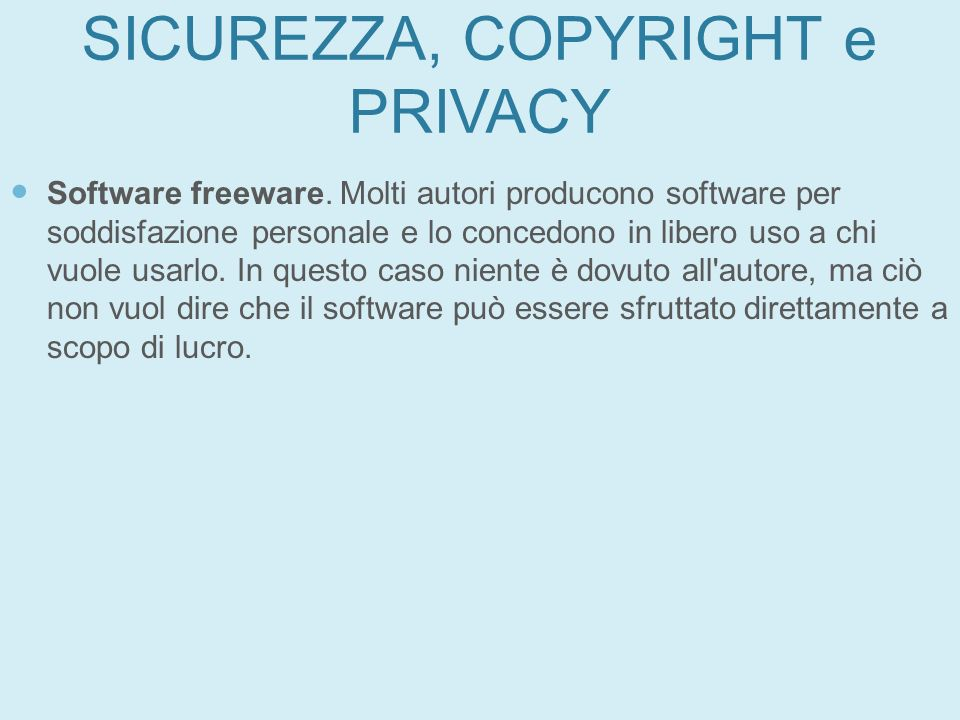 SICUREZZA, COPYRIGHT e PRIVACY Software freeware. Molti autori producono software per soddisfazione personale e lo concedono in libero uso a chi vuole