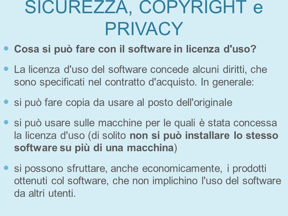 SICUREZZA, COPYRIGHT e PRIVACY Cosa si può fare con il software in licenza d'uso? La licenza d'uso del software concede alcuni diritti, che sono speci