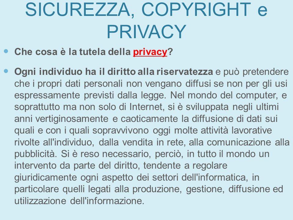 SICUREZZA, COPYRIGHT e PRIVACY Che cosa è la tutela della privacy? Ogni individuo ha il diritto alla riservatezza e può pretendere che i propri dati p