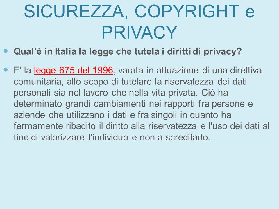 SICUREZZA, COPYRIGHT e PRIVACY Qual'è in Italia la legge che tutela i diritti di privacy? E' la legge 675 del 1996, varata in attuazione di una dirett