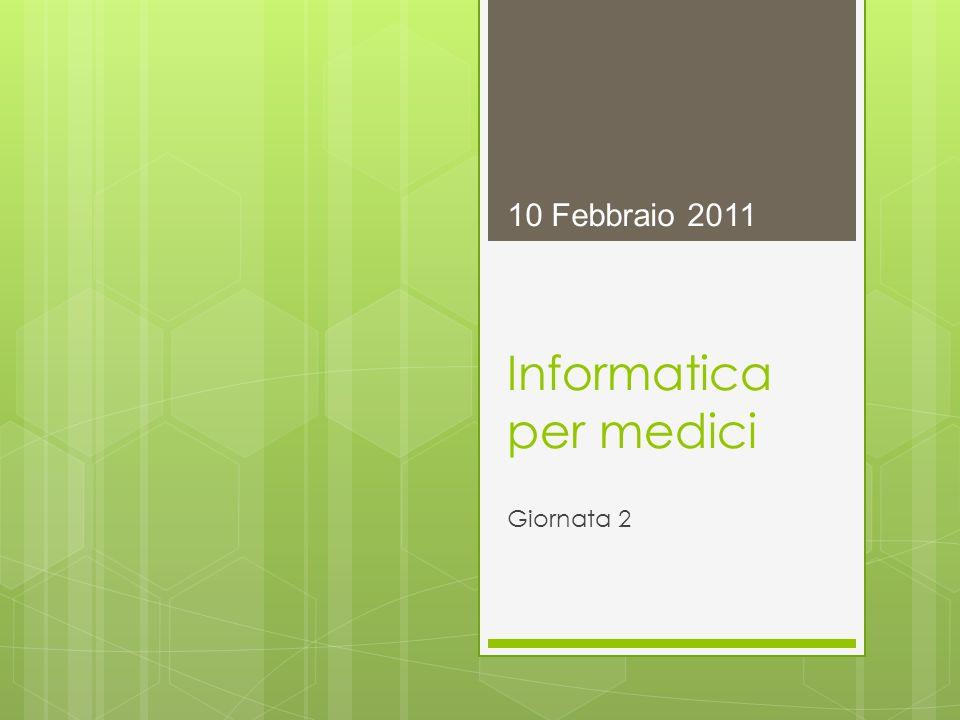 Informatica per medici Giornata 2 10 Febbraio 2011
