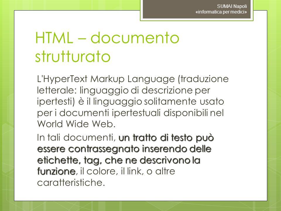HTML – documento strutturato L HyperText Markup Language (traduzione letterale: linguaggio di descrizione per ipertesti) è il linguaggio solitamente usato per i documenti ipertestuali disponibili nel World Wide Web.