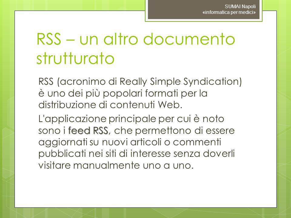 RSS – un altro documento strutturato RSS (acronimo di Really Simple Syndication) è uno dei più popolari formati per la distribuzione di contenuti Web.