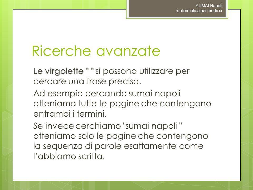 Ricerche avanzate Le virgolette Le virgolette si possono utilizzare per cercare una frase precisa.