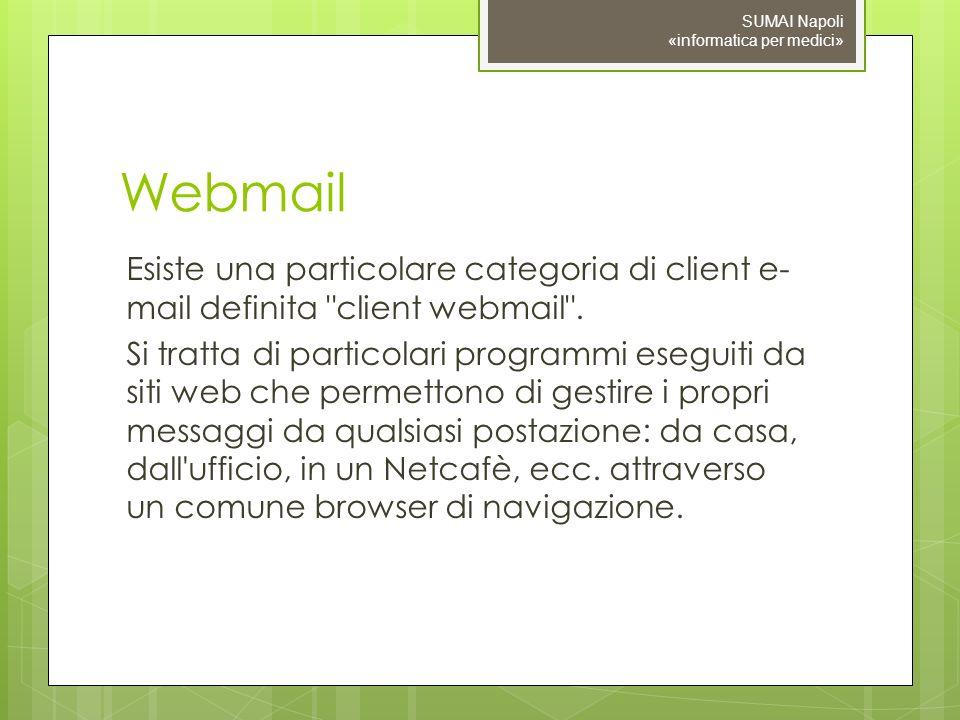Webmail Esiste una particolare categoria di client e- mail definita client webmail .