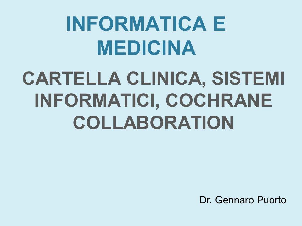 CARTELLA CLINICA INFORMATICA INFORMATICA MEDICA = Scienza che usa strumenti di analisi sistematica per sviluppare procedure (algoritmi) per la gestione del controllo di processo, il decision making e lanalisi scientifica della conoscenza medica.