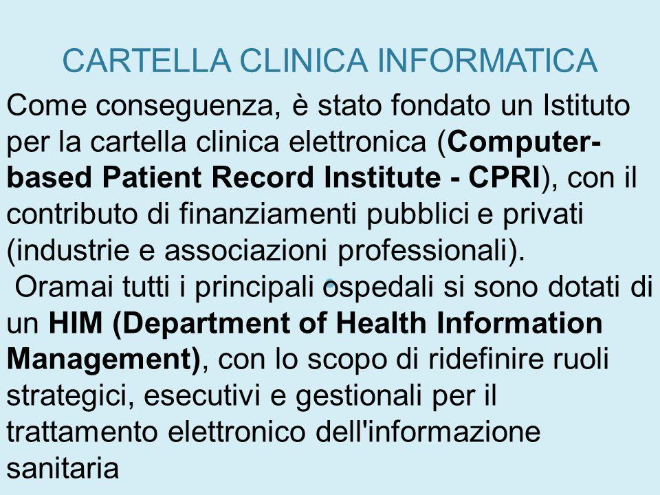 CARTELLA CLINICA INFORMATICA Come conseguenza, è stato fondato un Istituto per la cartella clinica elettronica (Computer- based Patient Record Institu
