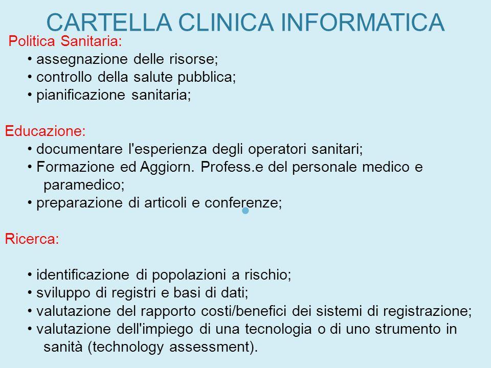 CARTELLA CLINICA INFORMATICA Politica Sanitaria: assegnazione delle risorse; controllo della salute pubblica; pianificazione sanitaria; Educazione: do
