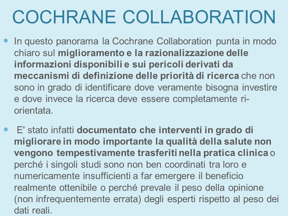 COCHRANE COLLABORATION In questo panorama la Cochrane Collaboration punta in modo chiaro sul miglioramento e la razionalizzazione delle informazioni d