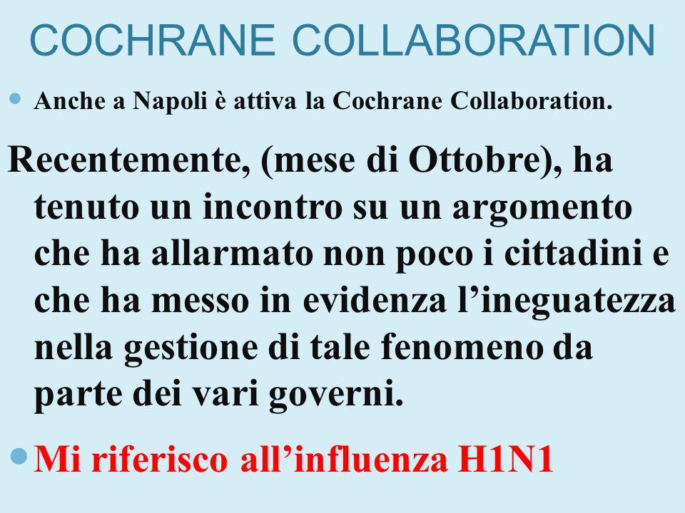 COCHRANE COLLABORATION Anche a Napoli è attiva la Cochrane Collaboration. Recentemente, (mese di Ottobre), ha tenuto un incontro su un argomento che h