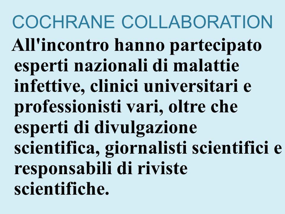 COCHRANE COLLABORATION All'incontro hanno partecipato esperti nazionali di malattie infettive, clinici universitari e professionisti vari, oltre che e