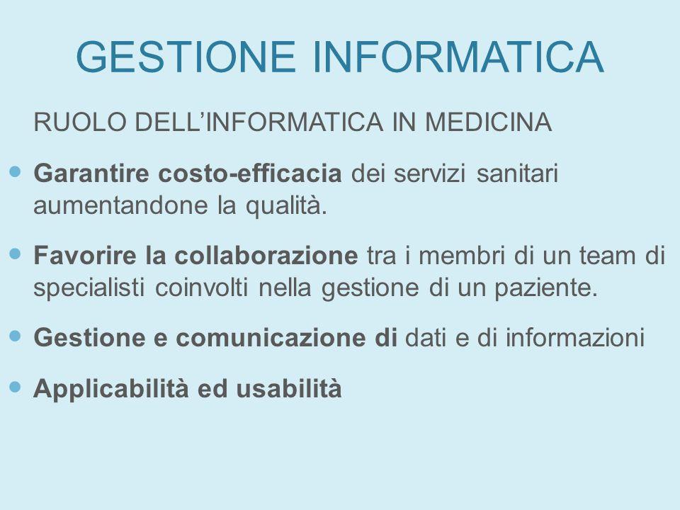 GESTIONE INFORMATICA RUOLO DELLINFORMATICA IN MEDICINA Garantire costo-efficacia dei servizi sanitari aumentandone la qualità. Favorire la collaborazi