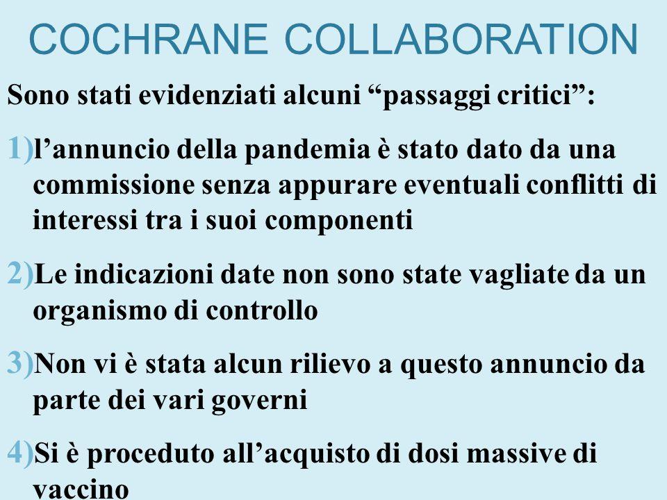 COCHRANE COLLABORATION Sono stati evidenziati alcuni passaggi critici: 1) lannuncio della pandemia è stato dato da una commissione senza appurare even