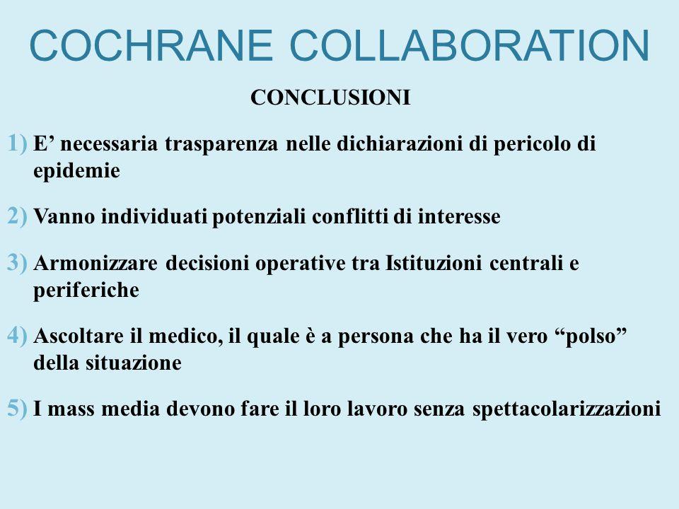 COCHRANE COLLABORATION CONCLUSIONI 1) E necessaria trasparenza nelle dichiarazioni di pericolo di epidemie 2) Vanno individuati potenziali conflitti d