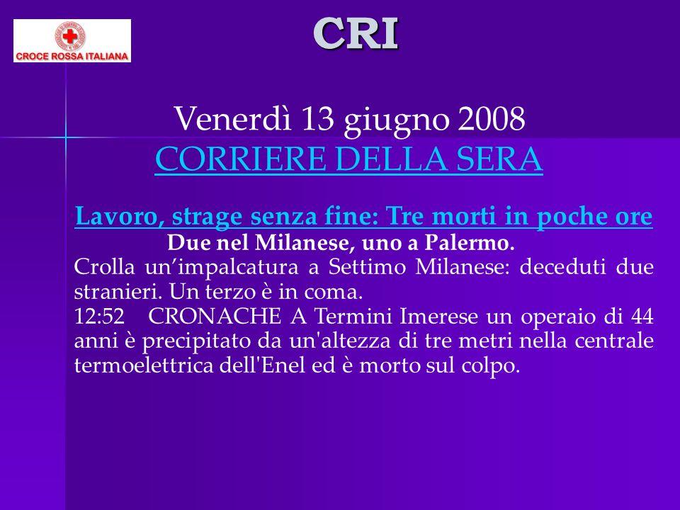 CRI Lavoro, strage senza fine: Tre morti in poche oreavoro, strage senza fine: Tre morti in poche ore Due nel Milanese, uno a Palermo. Crolla unimpalc