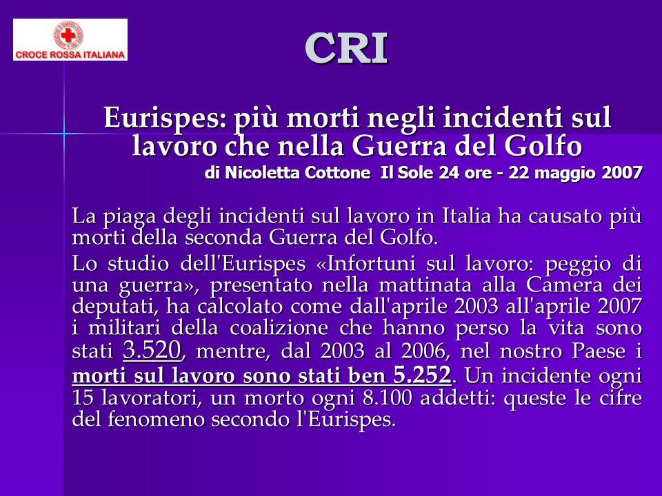 CRI Eurispes: più morti negli incidenti sul lavoro che nella Guerra del Golfo di Nicoletta Cottone Il Sole 24 ore - 22 maggio 2007 La piaga degli inci