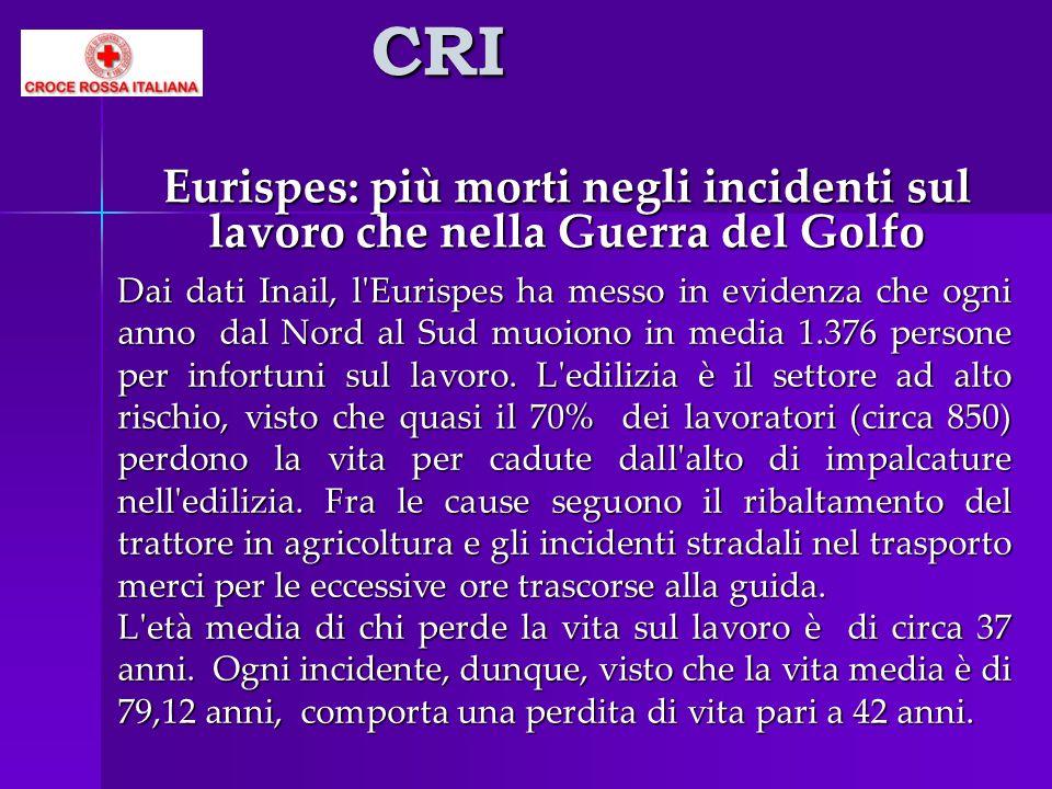CRI Eurispes: più morti negli incidenti sul lavoro che nella Guerra del Golfo Dai dati Inail, l'Eurispes ha messo in evidenza che ogni anno dal Nord a