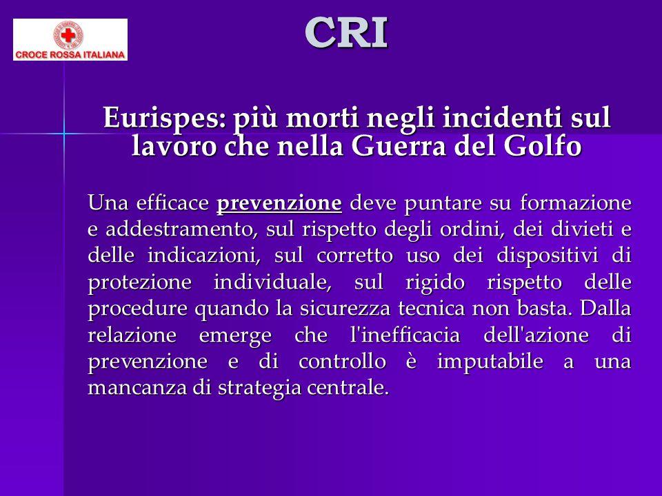 CRI Eurispes: più morti negli incidenti sul lavoro che nella Guerra del Golfo Una efficace prevenzione deve puntare su formazione e addestramento, sul