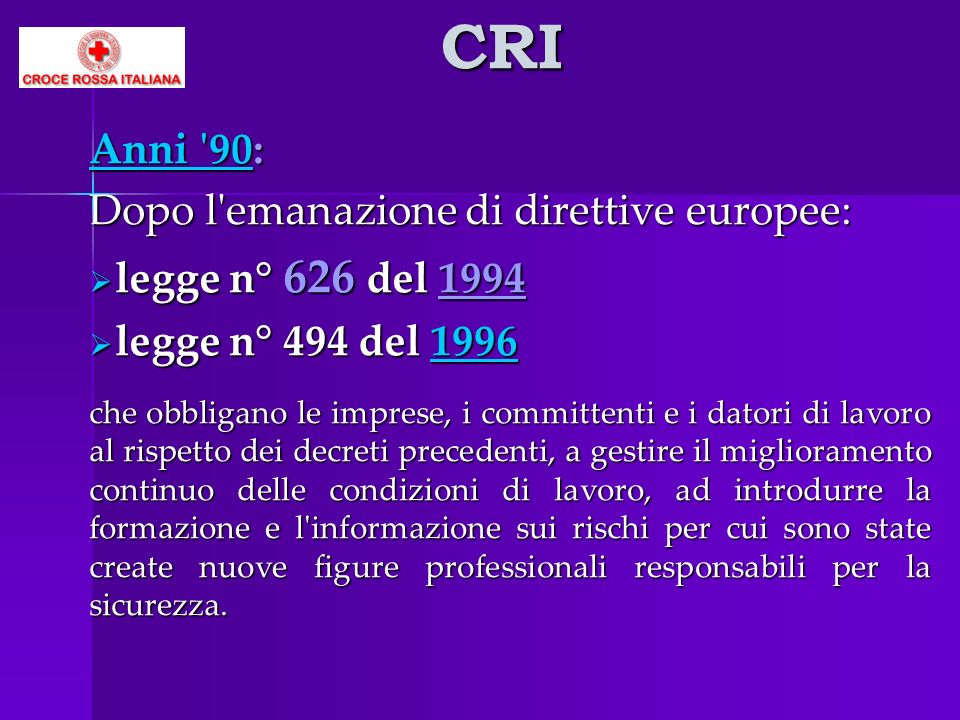 CRI Anni '90Anni '90: Anni '90 Dopo l'emanazione di direttive europee: legge n° 626 del 1994 legge n° 626 del 1994 legge n° 494 del 1996 legge n° 494